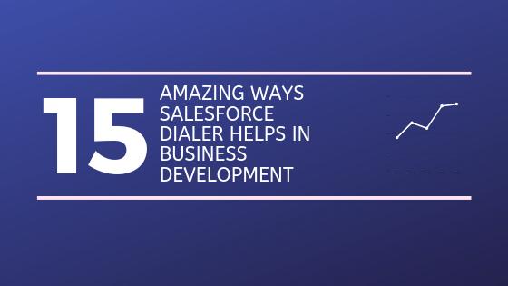 15 Amazing Ways Salesforce Dialer Helps in Business Development