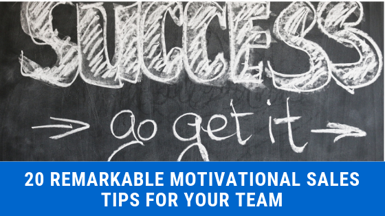 20 Remarkable Motivational Sales Tips for Your Team